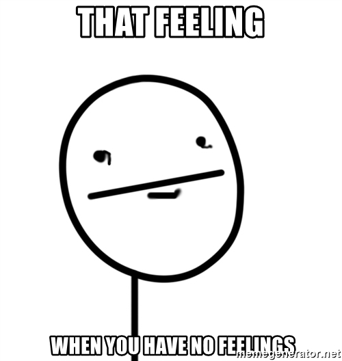 that-feeling-when-you-have-no-feelings.jpg